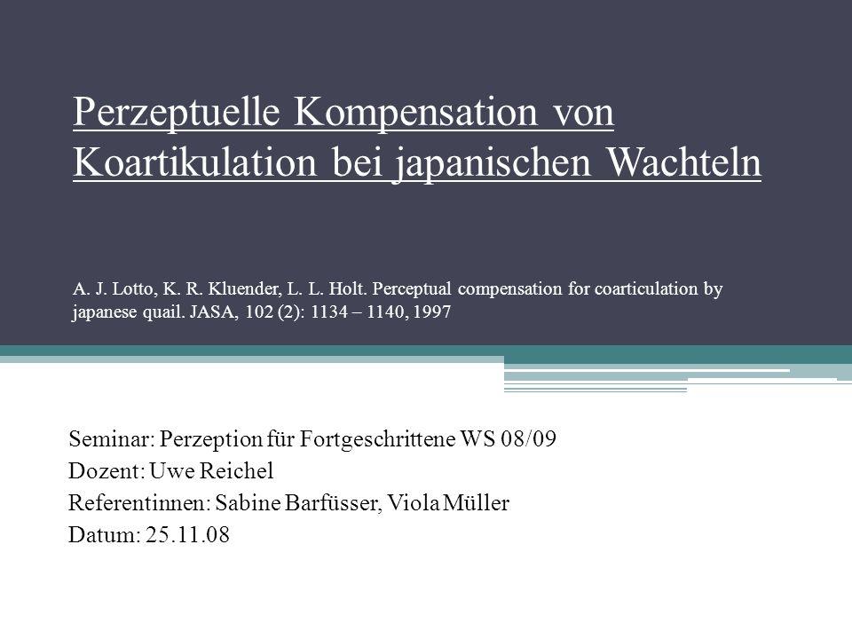 Perzeptuelle Kompensation von Koartikulation bei japanischen Wachteln A.