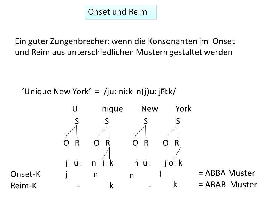 Ein guter Zungenbrecher: wenn die Konsonanten im Onset und Reim aus unterschiedlichen Mustern gestaltet werden Unique New York = /ju: ni:k n(j)u: j:k