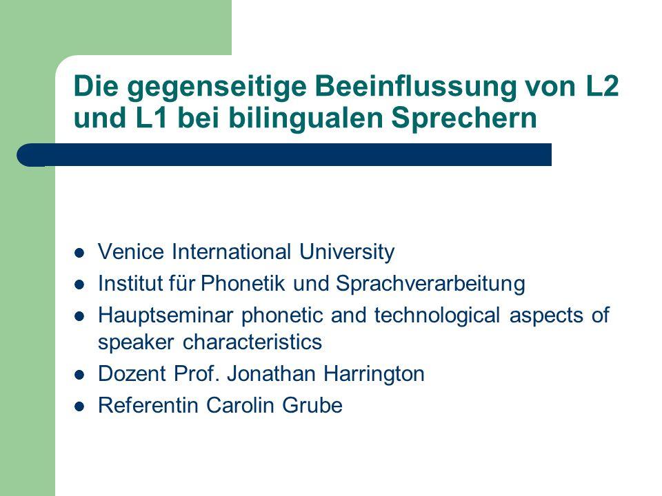 Die gegenseitige Beeinflussung von L2 und L1 bei bilingualen Sprechern Venice International University Institut für Phonetik und Sprachverarbeitung Ha