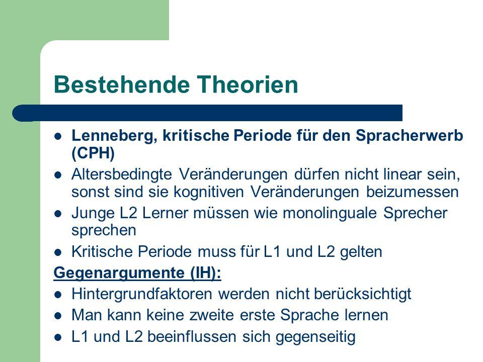 Bestehende Theorien Lenneberg, kritische Periode für den Spracherwerb (CPH) Altersbedingte Veränderungen dürfen nicht linear sein, sonst sind sie kogn