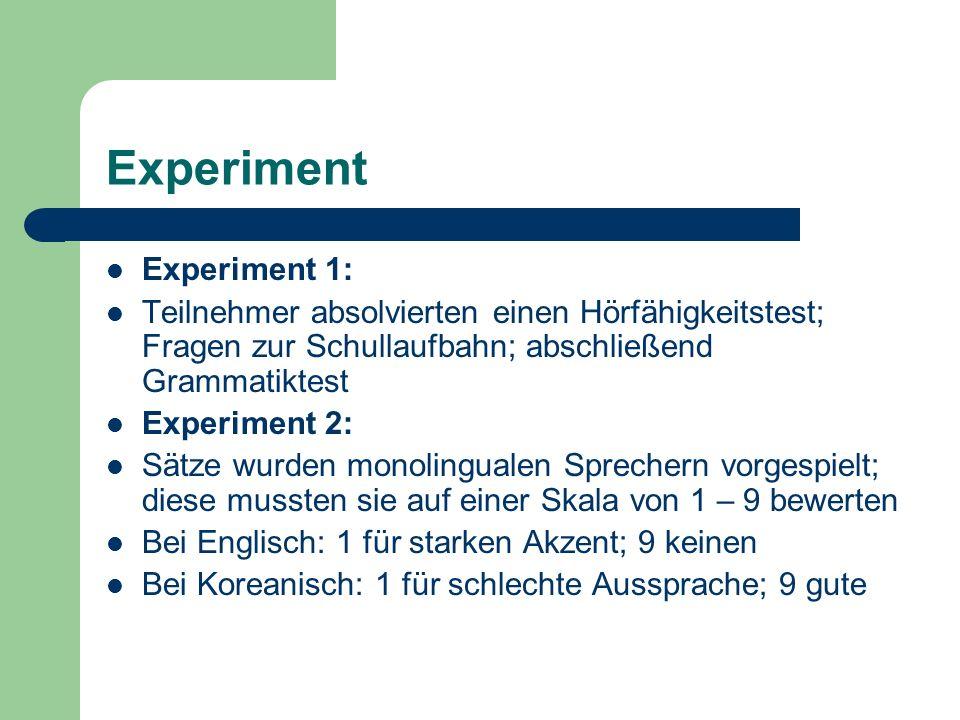 Experiment Experiment 1: Teilnehmer absolvierten einen Hörfähigkeitstest; Fragen zur Schullaufbahn; abschließend Grammatiktest Experiment 2: Sätze wur
