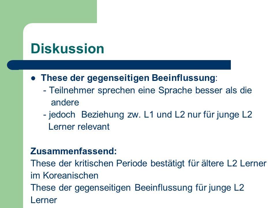 Diskussion These der gegenseitigen Beeinflussung: - Teilnehmer sprechen eine Sprache besser als die andere - jedoch Beziehung zw. L1 und L2 nur für ju