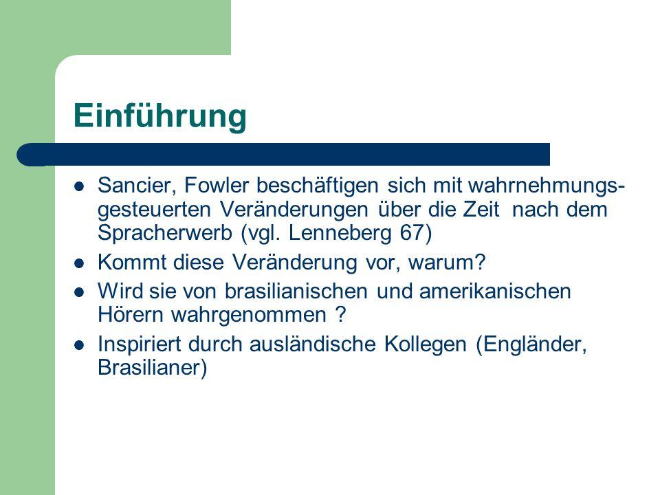 Einführung Sancier, Fowler beschäftigen sich mit wahrnehmungs- gesteuerten Veränderungen über die Zeit nach dem Spracherwerb (vgl. Lenneberg 67) Kommt