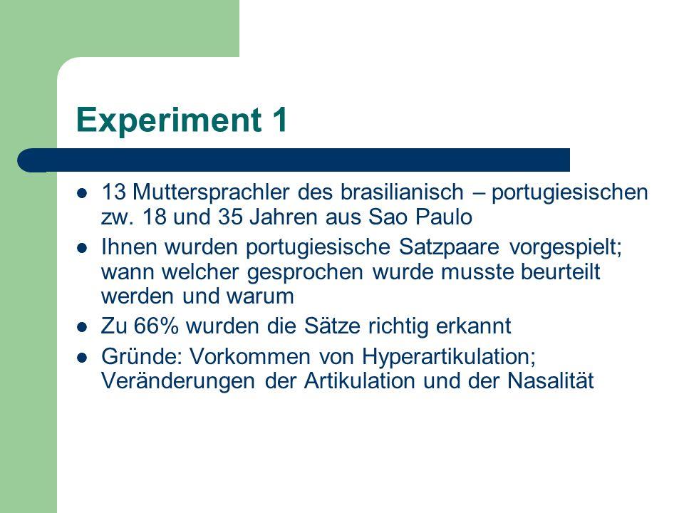 Experiment 1 13 Muttersprachler des brasilianisch – portugiesischen zw. 18 und 35 Jahren aus Sao Paulo Ihnen wurden portugiesische Satzpaare vorgespie