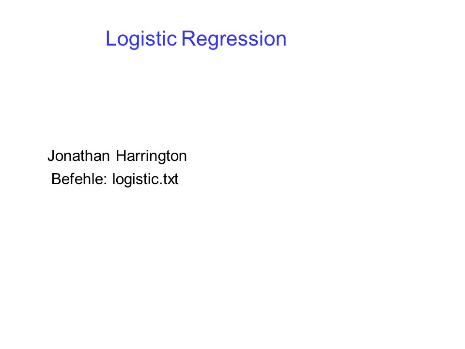 Logistic Regression Jonathan Harrington Befehle: logistic.txt
