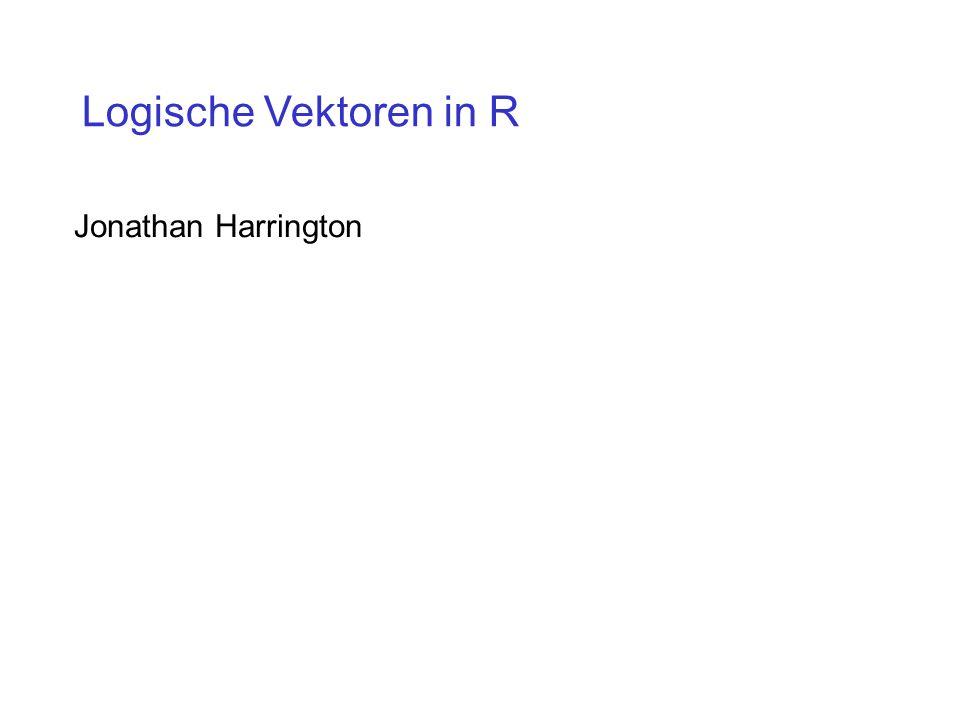 Logische Vektoren in R Jonathan Harrington