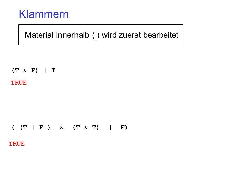 (T & F) | T TRUE ( (T | F ) & (T & T) | F) TRUE Klammern Material innerhalb ( ) wird zuerst bearbeitet