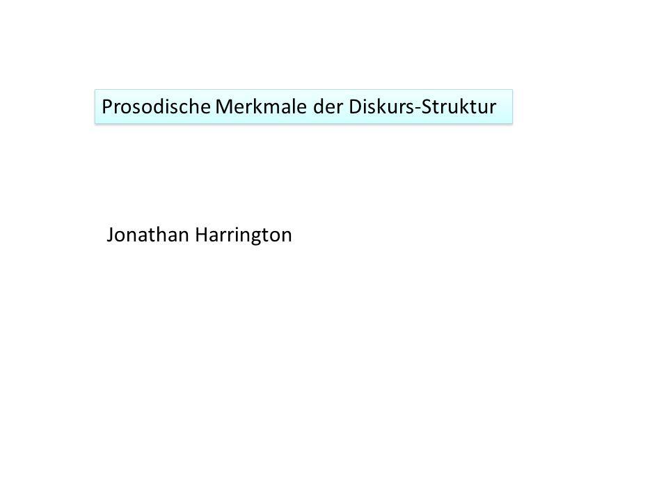 Prosodische Merkmale der Diskurs-Struktur Jonathan Harrington