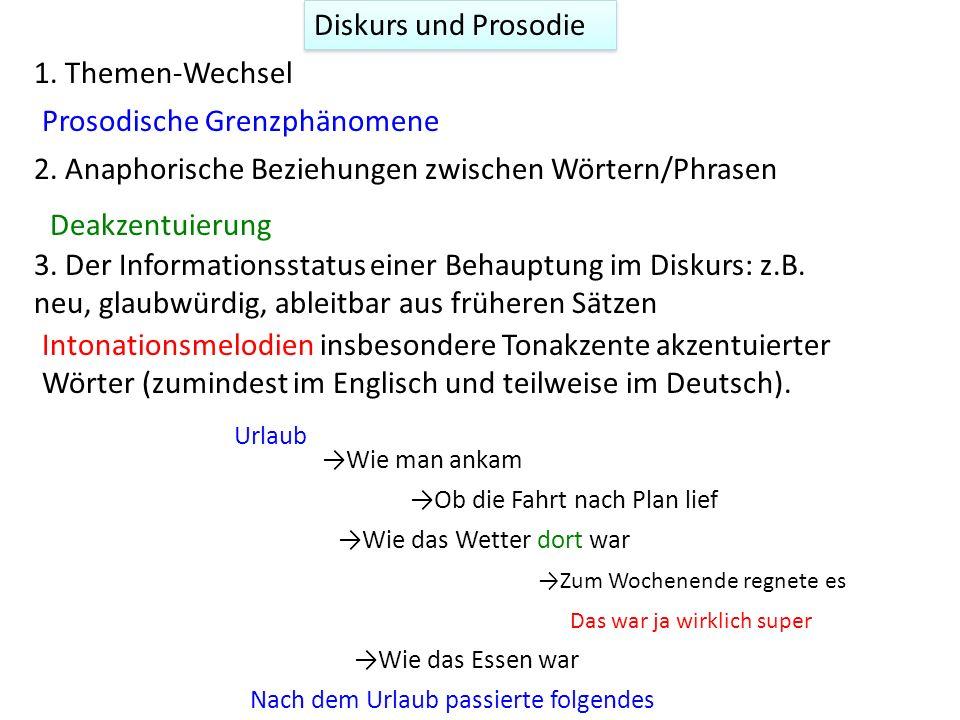 Diskurs und Prosodie 1. Themen-WechselProsodische Grenzphänomene 2. Anaphorische Beziehungen zwischen Wörtern/Phrasen Deakzentuierung 3. Der Informati