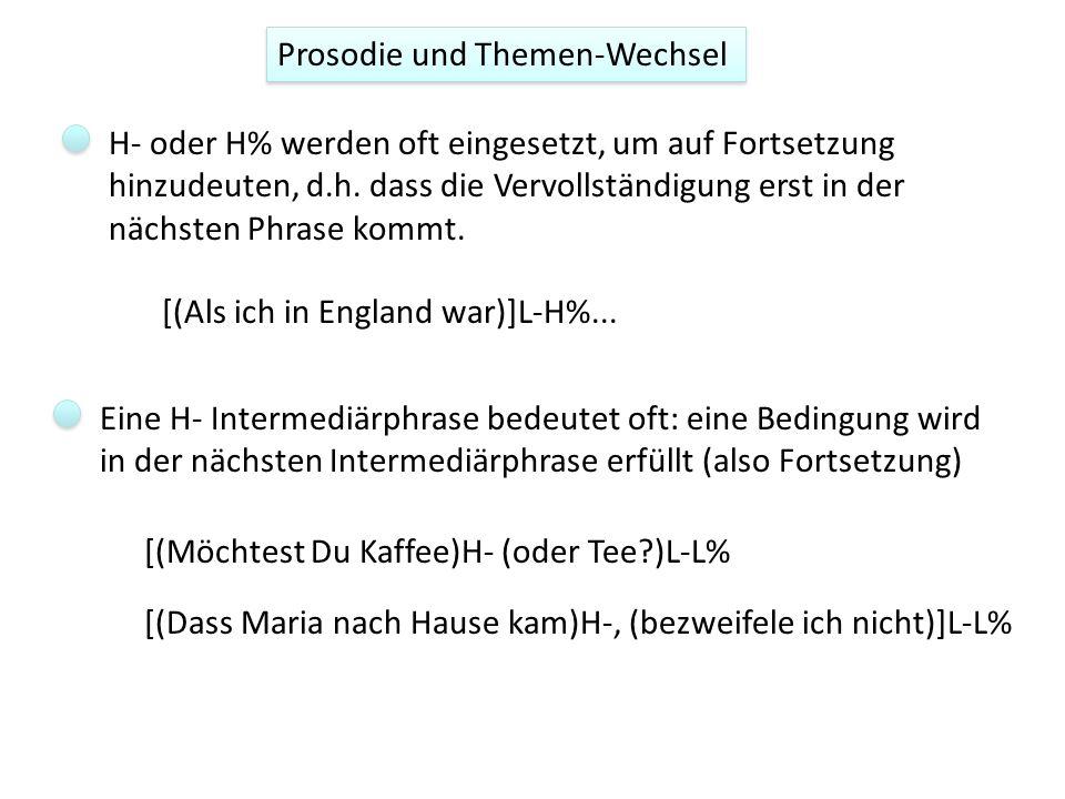 Prosodie und Themen-Wechsel H- oder H% werden oft eingesetzt, um auf Fortsetzung hinzudeuten, d.h.