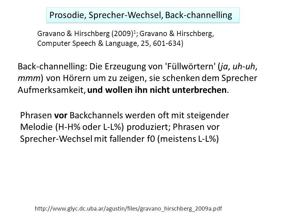 Prosodie, Sprecher-Wechsel, Back-channelling Back-channelling: Die Erzeugung von Füllwörtern (ja, uh-uh, mmm) von Hörern um zu zeigen, sie schenken dem Sprecher Aufmerksamkeit, und wollen ihn nicht unterbrechen.