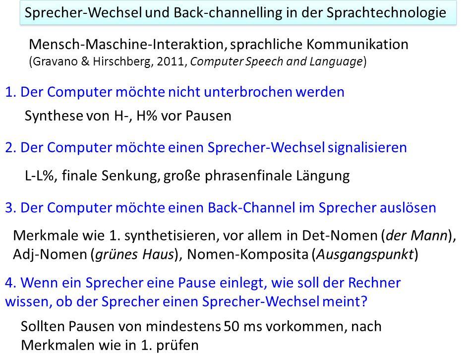 Sprecher-Wechsel und Back-channelling in der Sprachtechnologie Mensch-Maschine-Interaktion, sprachliche Kommunikation (Gravano & Hirschberg, 2011, Computer Speech and Language) 1.