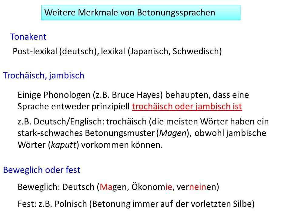 Weitere Merkmale von Betonungssprachen Beweglich oder fest Trochäisch, jambisch Beweglich: Deutsch (Magen, Ökonomie, verneinen) Fest: z.B. Polnisch (B