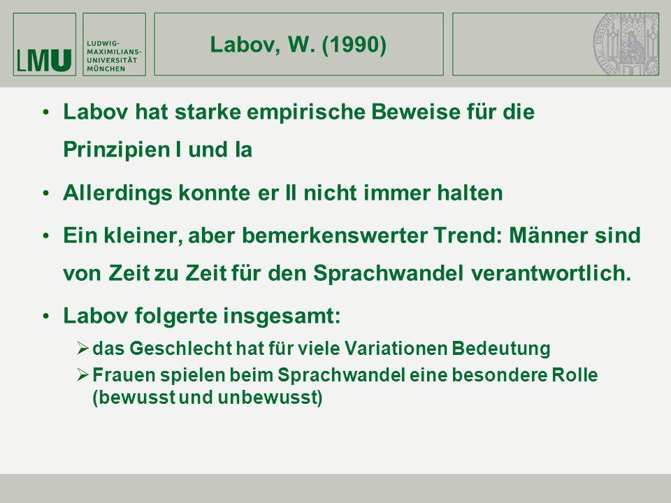 Labov, W. (1990) Labov hat starke empirische Beweise für die Prinzipien I und Ia Allerdings konnte er II nicht immer halten Ein kleiner, aber bemerken