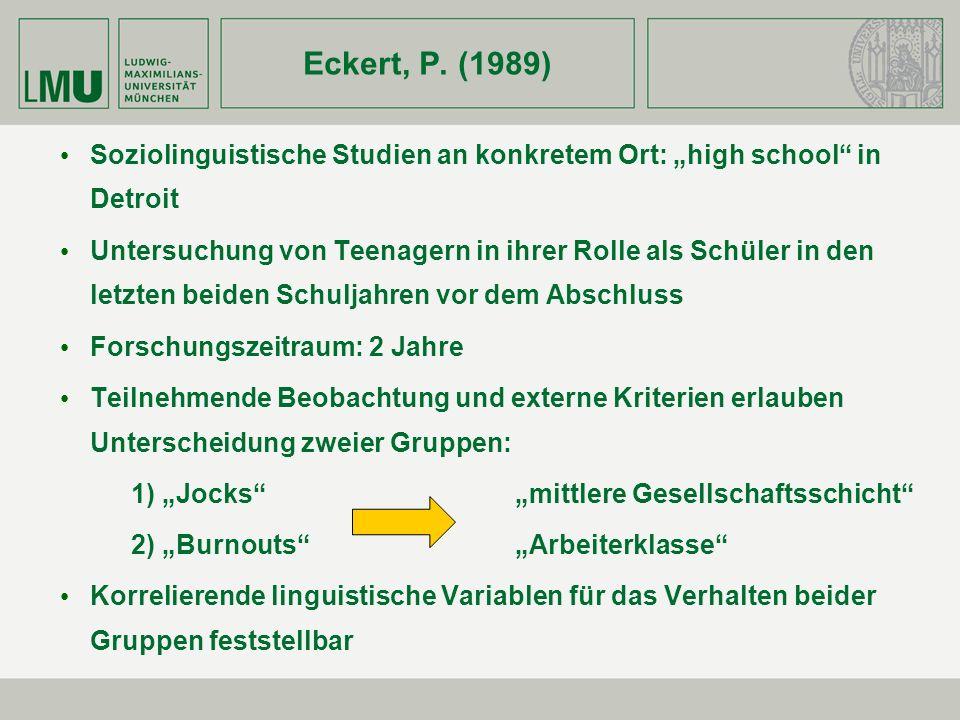 Eckert, P. (1989) Soziolinguistische Studien an konkretem Ort: high school in Detroit Untersuchung von Teenagern in ihrer Rolle als Schüler in den let