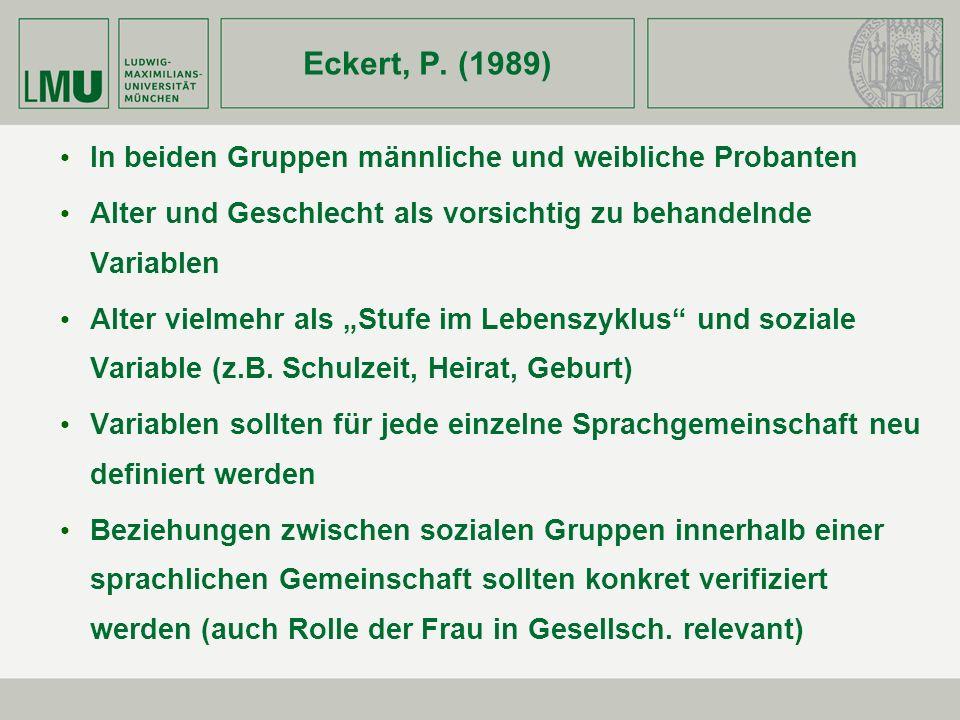 Eckert, P. (1989) In beiden Gruppen männliche und weibliche Probanten Alter und Geschlecht als vorsichtig zu behandelnde Variablen Alter vielmehr als