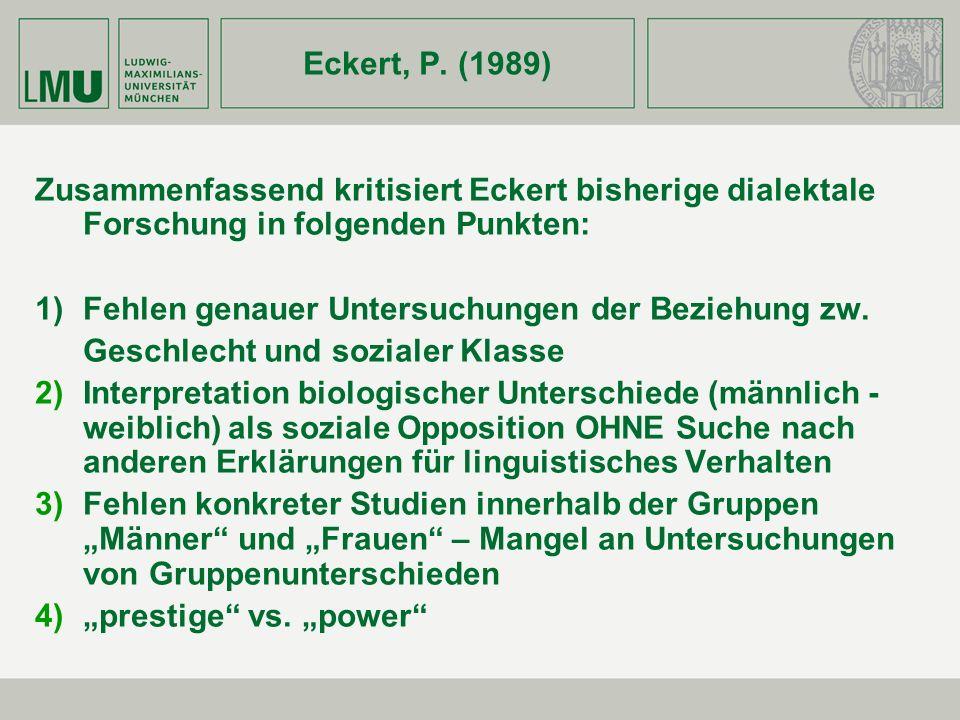 Eckert, P. (1989) Zusammenfassend kritisiert Eckert bisherige dialektale Forschung in folgenden Punkten: 1)Fehlen genauer Untersuchungen der Beziehung