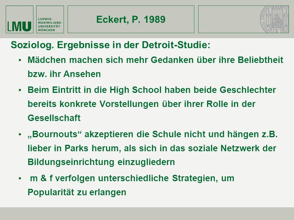 Eckert, P. 1989 Soziolog. Ergebnisse in der Detroit-Studie: Mädchen machen sich mehr Gedanken über ihre Beliebtheit bzw. ihr Ansehen Beim Eintritt in