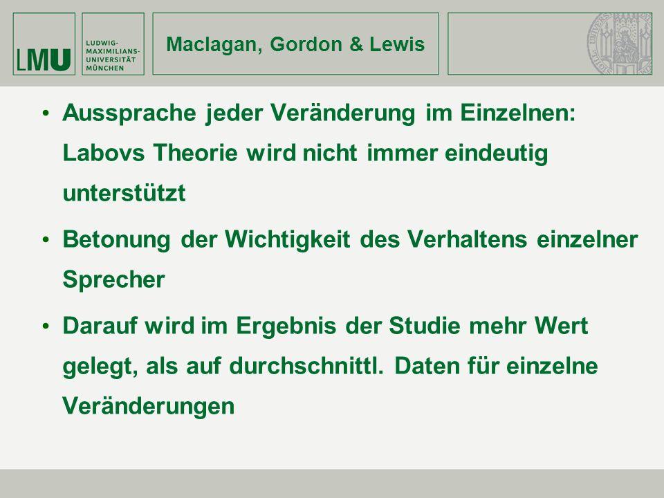 Maclagan, Gordon & Lewis Aussprache jeder Veränderung im Einzelnen: Labovs Theorie wird nicht immer eindeutig unterstützt Betonung der Wichtigkeit des