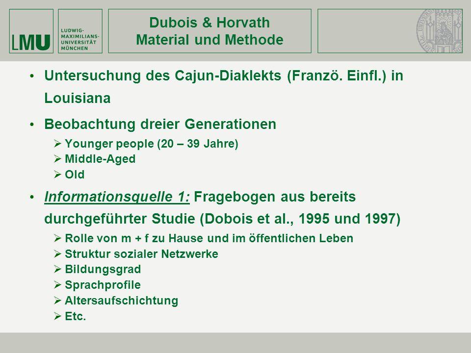 Dubois & Horvath Material und Methode Untersuchung des Cajun-Diaklekts (Franzö. Einfl.) in Louisiana Beobachtung dreier Generationen Younger people (2