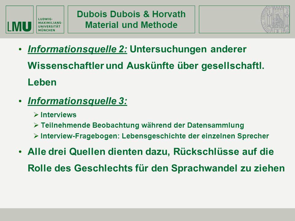 Dubois Dubois & Horvath Material und Methode Informationsquelle 2: Untersuchungen anderer Wissenschaftler und Auskünfte über gesellschaftl. Leben Info
