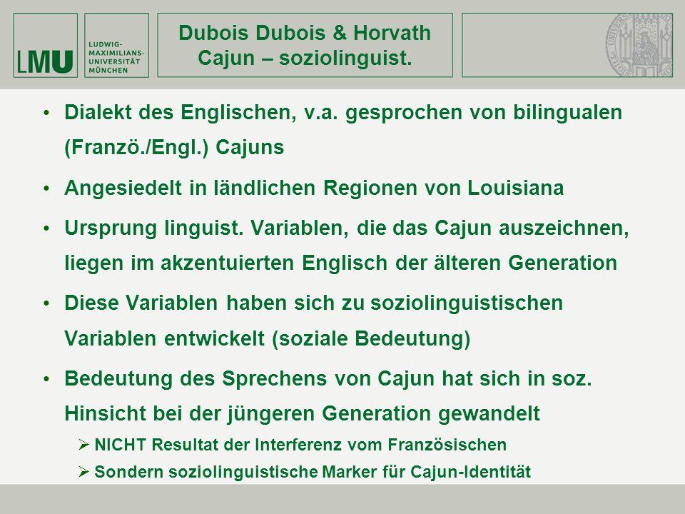Dubois Dubois & Horvath Cajun – soziolinguist. Dialekt des Englischen, v.a. gesprochen von bilingualen (Franzö./Engl.) Cajuns Angesiedelt in ländliche