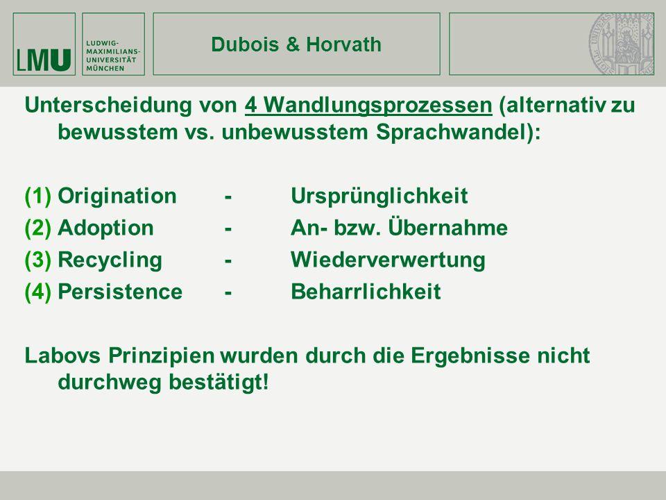 Dubois & Horvath Unterscheidung von 4 Wandlungsprozessen (alternativ zu bewusstem vs. unbewusstem Sprachwandel): Origination-Ursprünglichkeit Adoption