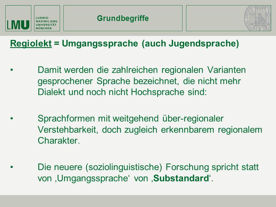 Grundbegriffe Regiolekt = Umgangssprache (auch Jugendsprache) Damit werden die zahlreichen regionalen Varianten gesprochener Sprache bezeichnet, die n