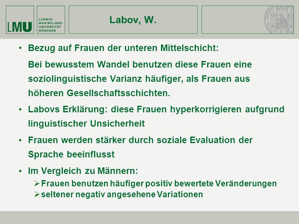 Labov, W. Bezug auf Frauen der unteren Mittelschicht: Bei bewusstem Wandel benutzen diese Frauen eine soziolinguistische Varianz häufiger, als Frauen