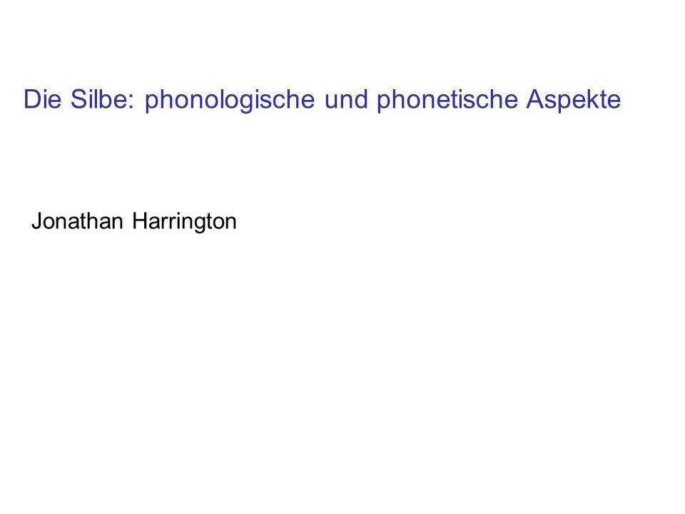 Die Silbe: phonologische und phonetische Aspekte Jonathan Harrington