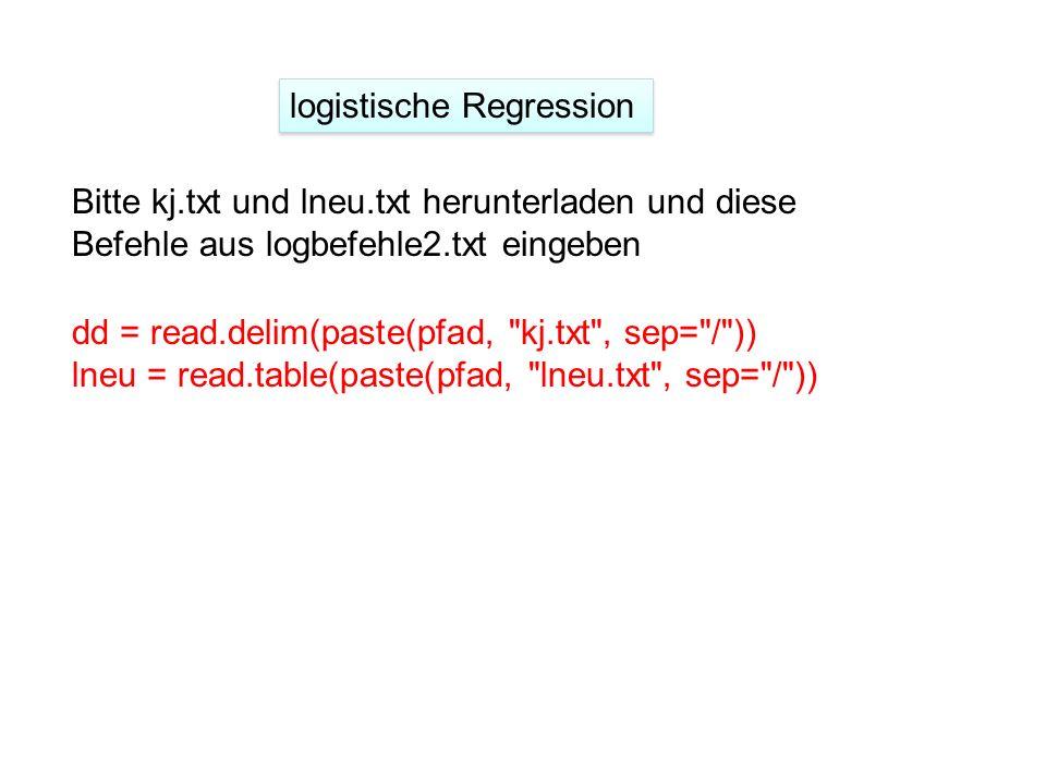 logistische Regression dd = read.delim(paste(pfad,
