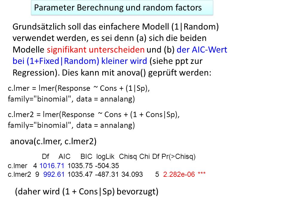 Parameter Berechnung und random factors Grundsätzlich soll das einfachere Modell (1|Random) verwendet werden, es sei denn (a) sich die beiden Modelle