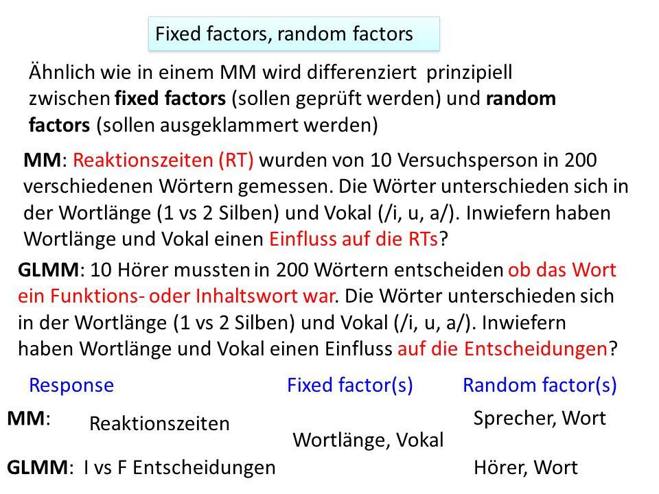 Fixed factors, random factors Ähnlich wie in einem MM wird differenziert prinzipiell zwischen fixed factors (sollen geprüft werden) und random factors