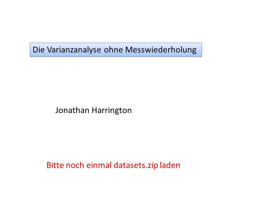 Die Varianzanalyse ohne Messwiederholung Jonathan Harrington Bitte noch einmal datasets.zip laden