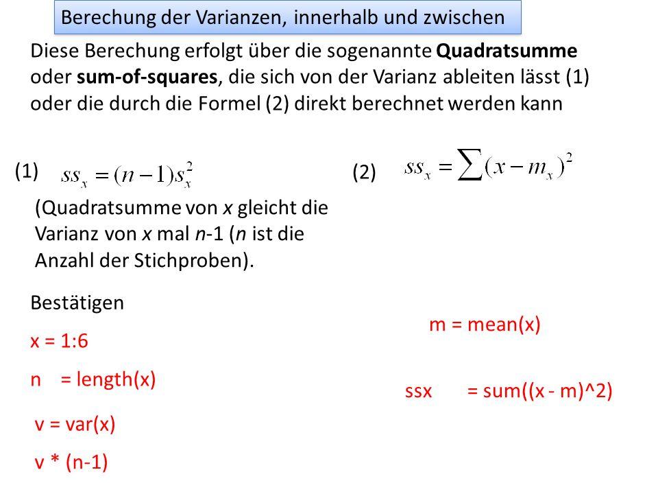 Berechung der Varianzen, innerhalb und zwischen Diese Berechung erfolgt über die sogenannte Quadratsumme oder sum-of-squares, die sich von der Varianz