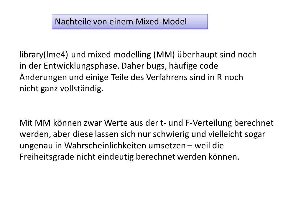Nachteile von einem Mixed-Model library(lme4) und mixed modelling (MM) überhaupt sind noch in der Entwicklungsphase. Daher bugs, häufige code Änderung