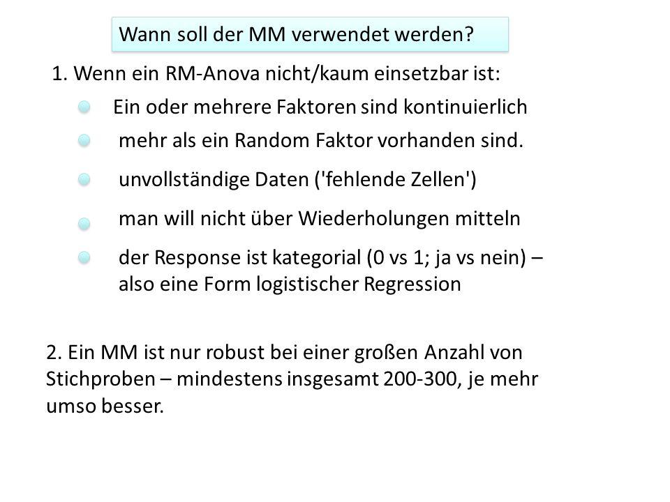 Wann soll der MM verwendet werden? 1. Wenn ein RM-Anova nicht/kaum einsetzbar ist: Ein oder mehrere Faktoren sind kontinuierlich mehr als ein Random F