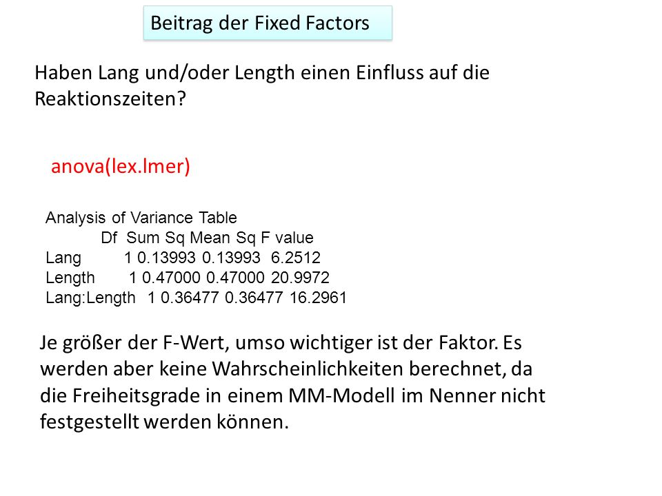 Beitrag der Fixed Factors Haben Lang und/oder Length einen Einfluss auf die Reaktionszeiten? anova(lex.lmer) Analysis of Variance Table Df Sum Sq Mean