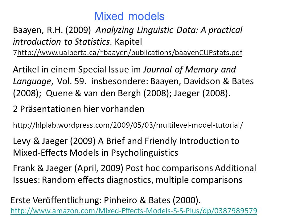 Mixed models Baayen, R.H.(2009) Analyzing Linguistic Data: A practical introduction to Statistics.