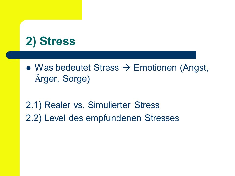 2) Stress Was bedeutet Stress Emotionen (Angst, Ä rger, Sorge) 2.1) Realer vs.
