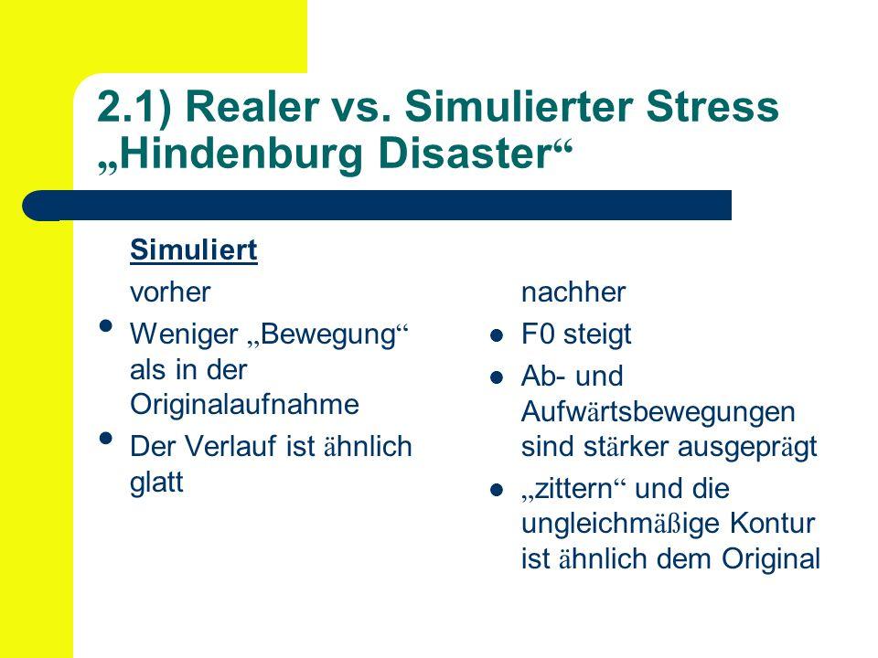 2.1) Realer vs. Simulierter Stress Hindenburg Disaster Simuliert vorher Weniger Bewegung als in der Originalaufnahme Der Verlauf ist ä hnlich glatt na