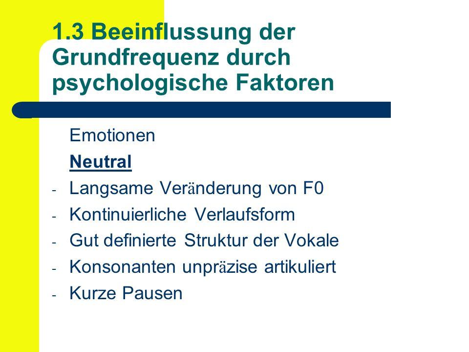 1.3 Beeinflussung der Grundfrequenz durch psychologische Faktoren Emotionen Neutral - Langsame Ver ä nderung von F0 - Kontinuierliche Verlaufsform - G