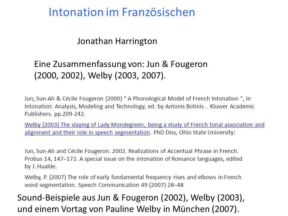 Intonation im Französischen Jonathan Harrington Eine Zusammenfassung von: Jun & Fougeron (2000, 2002), Welby (2003, 2007).