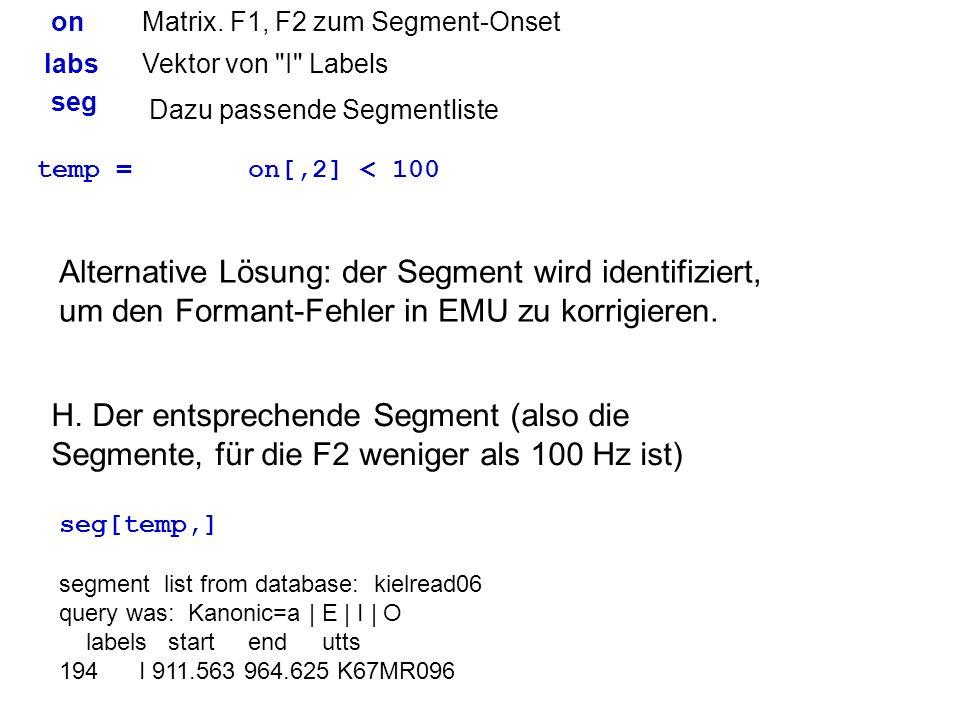 H. Der entsprechende Segment (also die Segmente, für die F2 weniger als 100 Hz ist) segment list from database: kielread06 query was: Kanonic=a | E |
