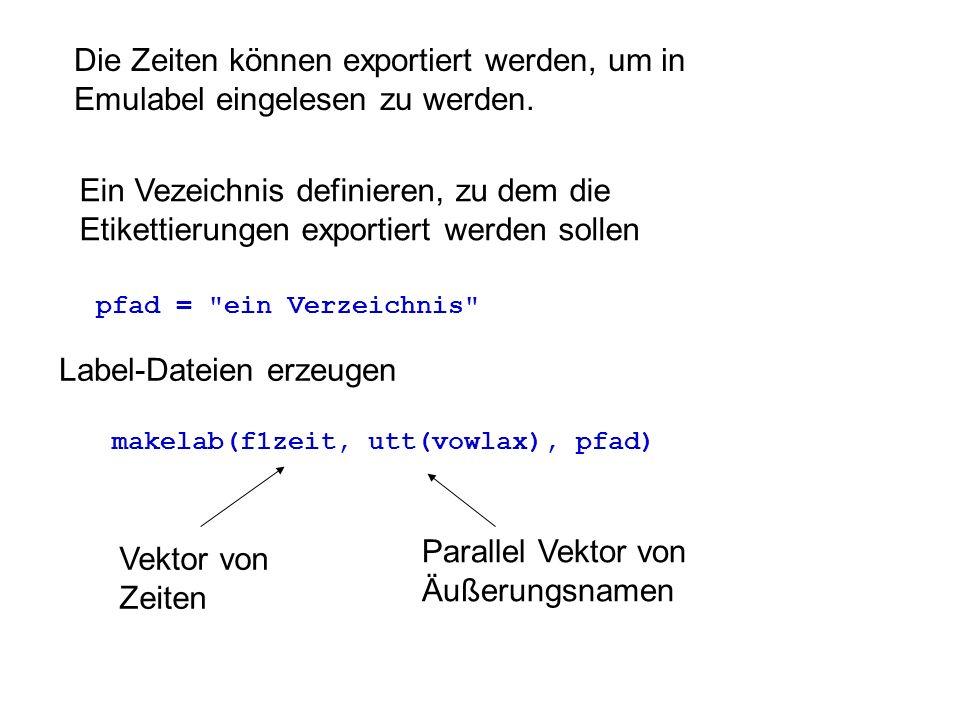 Die Zeiten können exportiert werden, um in Emulabel eingelesen zu werden. makelab(f1zeit, utt(vowlax), pfad) pfad =