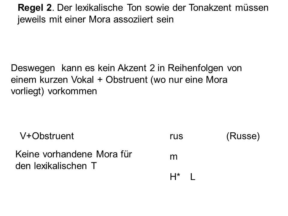 Akzent 1 und 2: Phonologische Analyse m = Mora, eine rhythmische Dauereinheit Regel 1. Töne werden von links nach rechts jeweils mit einer Mora assozi