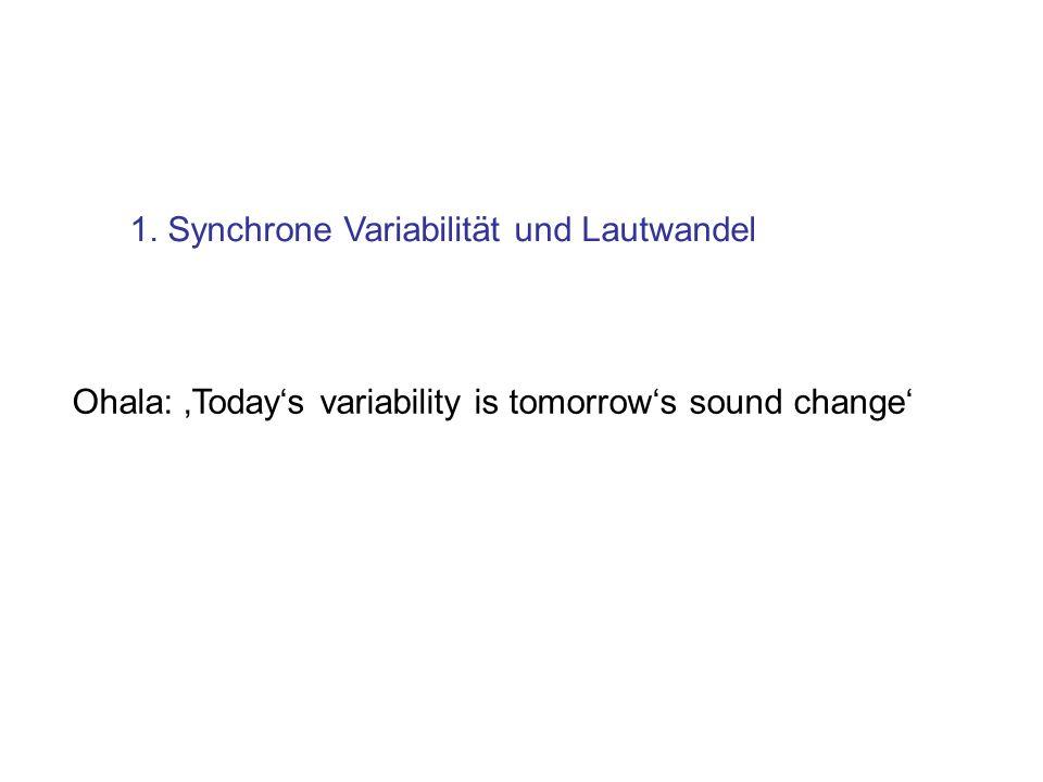 1. Synchrone Variabilität und Lautwandel Ohala: Todays variability is tomorrows sound change