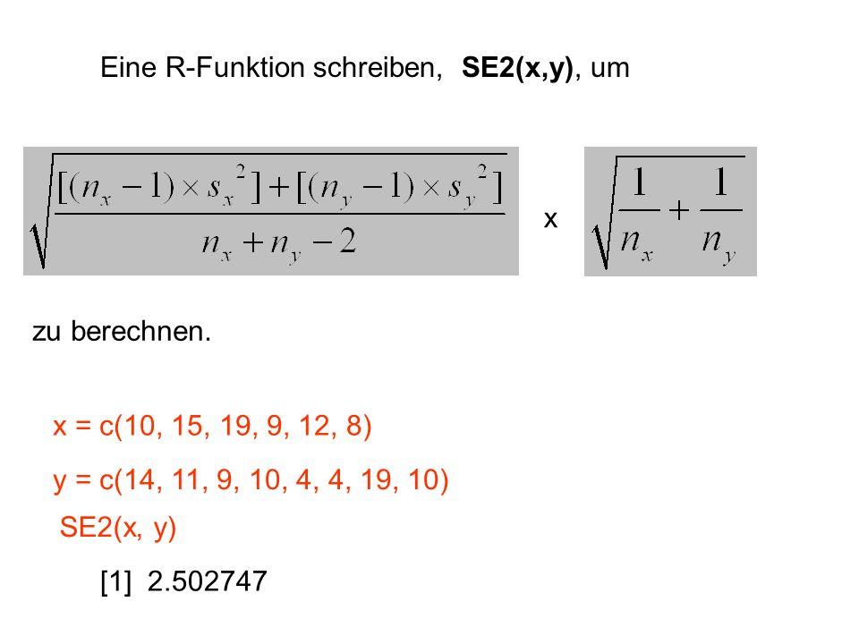Eine R-Funktion schreiben, SE2(x,y), um zu berechnen. x = c(10, 15, 19, 9, 12, 8) y = c(14, 11, 9, 10, 4, 4, 19, 10) SE2(x, y) [1] 2.502747 x
