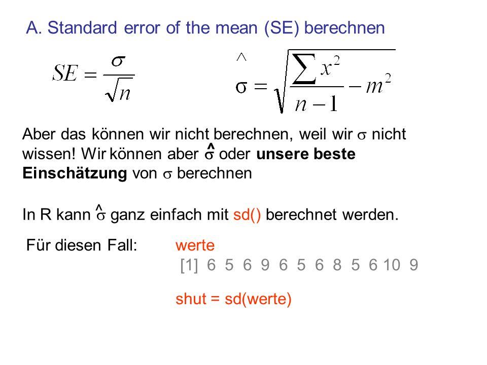 SE ^ = SEhut = shut/sqrt(12) 0.5093817 werte [1] 6 5 6 9 6 5 6 8 5 6 10 9 shut = sd(werte) Einschätzung des Standard-Error A.