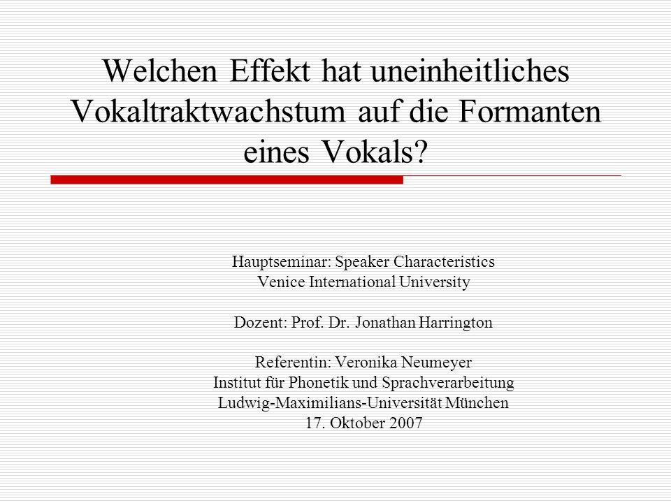 Welchen Effekt hat uneinheitliches Vokaltraktwachstum auf die Formanten eines Vokals? Hauptseminar: Speaker Characteristics Venice International Unive
